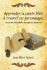 Apprendre la Sainte Bible á Travers Ses Personnages : Learn the Holy Bible...