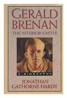 Gerald Brenan: The Interior Castle : A Biography by Gathorne-hardy, J. Book The