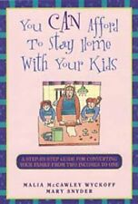 You Can Afford to Stay at Home with the Kids: A Step-By-Step Guide for Convertin