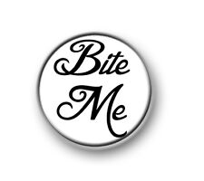 "BITE ME / 1"" / 25mm pin button / badge / novelty / sayings / humour / funny"