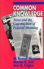 Common Knowledge: News and the Construction of Political Meaning (Amer-ExLibrary