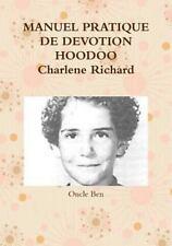 Manuel Pratique de Devotion Hoodoo Charlene Richard by Oncle Ben (2016,...