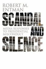 Scandal and Silence: Media Responses to Presidential Misconduct by Entman, Robe