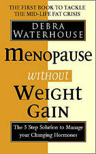 Menopause Without Weight Gain: The 5 Step Solution to Challenge Your Changing Ho