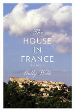 The House in France: A Memoir by Gully Wells...HARDCOVER...VGC,,lnf211