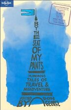 By the Seat of My Pants: And Other Funny Travel Stories (Lonely Planet Travel ,