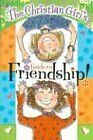 The Christian Girls Guide to Friendship by Kathy Widenhouse, RoseKidz