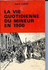 LA VIE QUOTIDIENNE DU MINEUR EN 1900 André Lebon (envoi) 1976 NORD PAS-DE-CALAIS