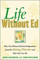 Life Without Ed: How One Woman Declared Independence from Her Eating Disorder an