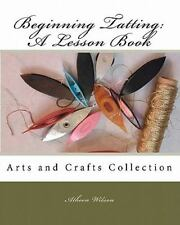 Beginning Tatting:  A Lesson Book: Arts And Crafts Collection: By Atheen Wilson