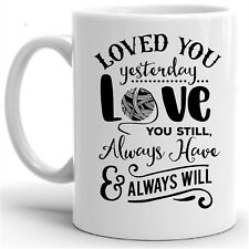 Loved you yesterday love you still always have & always will Ceramic Coffee Mug