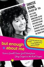 But Enough about Me : How a Small-Town Girl Went from Shag Carpet to the Red...
