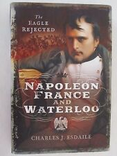 Napoleon, France and Waterloo - The Eagle Rejected