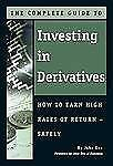 The Complete Guide to Investing in Derivatives: How to Earn High Rates of Return