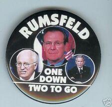 One down 2 to go anti CHENEY Rumsfeld  BUSH pin