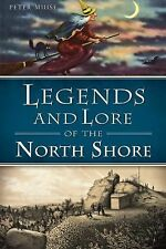 LEGENDS AND LORE OF THE NORTH SHORE - PETER MUISE (PAPERBACK) NEW