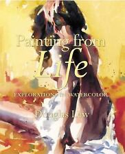 Painting from Life : Explorations in Watercolor by Douglas Law and Douglas...