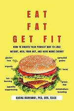 Eat Fat, Get Fit: How to Create Your Perfect Diet to Lose Weight, Heal Your Gut,
