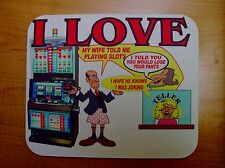 CUSTOM, I LOVE SLOTS MACHINE Computer (Cpu) MOUSE PAD, THE WIFE TOLD ME tablets