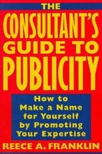 The Consultant's Guide to Publicity: How to Make a Name for Yourself-ExLibrary