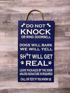 Do not Knock or Ring Bell, Dogs will Bark, Sh*t Will get Real.  Wood Sign P168B