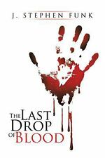 The Last Drop of Blood by J. Stephen Funk (2015, Paperback)