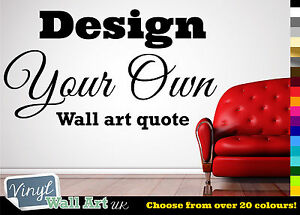 Personalised Custom Vinyl Wall Art Sticker Decal - Design YOUR OWN quote +£0 P+P