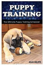 Puppy Training : The Ultimate Puppy Training Schedule! by Mav4Life (2017,...