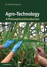 Agro-Technology : A Philosophical Introduction by R. Paul Thompson (2011,...
