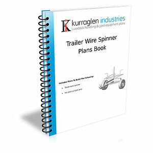 Trailer Wire Spinner Plans Book. Suitable for both plain or barbed wire