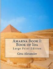 Amarna: Amarna Book I: Book of Ida : Large Print Edition by Grea Alexander...