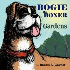 Bogie the Boxer : Gardens by Rachel A. Wagner (2012, Paperback)