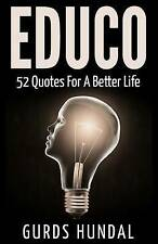 Educo: 52 Quotes for a Better Life by Hundal, Gurds -Paperback