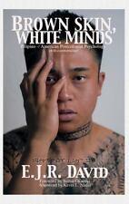 Brown Skin, White Minds: Filipino -/ American Postcolonial Psychology (Hc) (Hard