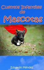 Cuentos Infantiles de Mascotas by Eduardo Méndez (2014, Paperback)