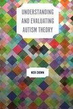 Understanding and Evaluating Autism Theory by Nick Chown 9781785920509