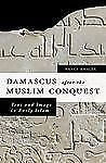 Damascus after the Muslim Conquest: Text and Image in Early Islam: By Khalek,...