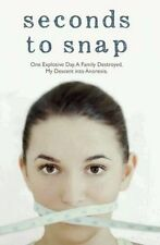 Seconds to Snap: One Explosive Day. A Family Destroyed. My Descent-ExLibrary