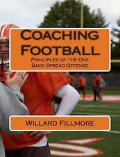 Coaching Football : Principles of the One Back Spread Offense: By Fillmore, W...
