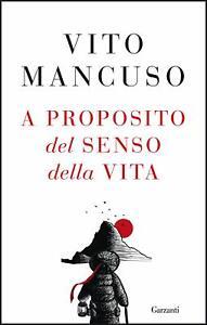 Vito Mancuso, A proposito del senso della vita - NUOVO DA LIBRERIA