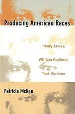 Producing American Races: Henry James, William Faulkner, Toni Morrison (New Amer