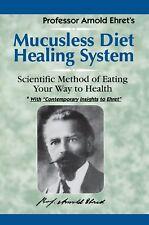 Professor Arnold Ehret's Mucusless Diet Healing System Brand New Paperback WB319