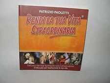 RENDI LA TUA VITA STRAORDINARIA - P.Paoletti