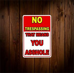 NO TRESPASSING THAT MEANS YOU A$$HOLE FUNNY Metal Novelty Sign OR Sticker Decal