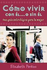 Cómo vivir con el... o sin el: Una guía astrológica para la mujer (Spanish