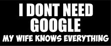 I DONT NEED GOOGLE MY WIFE KNOWS EVERYTHING - HUMOUR VINYL STICKER 30cm x 11cm
