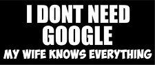 Non ti ho bisogno di Google mia moglie sa tutto-UMORISMO Adesivo Vinile 30cm X 11cm