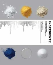 Ingredients : A Visual Exploration of 75 Additives and 25 Food Products