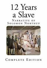 Slavery - Twelve Years a Slave: 12 Years a Slave : Narrative of Solomon...