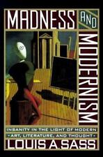 Madness and Modernism: Insanity in the Light of Modern Art by Louis Sass